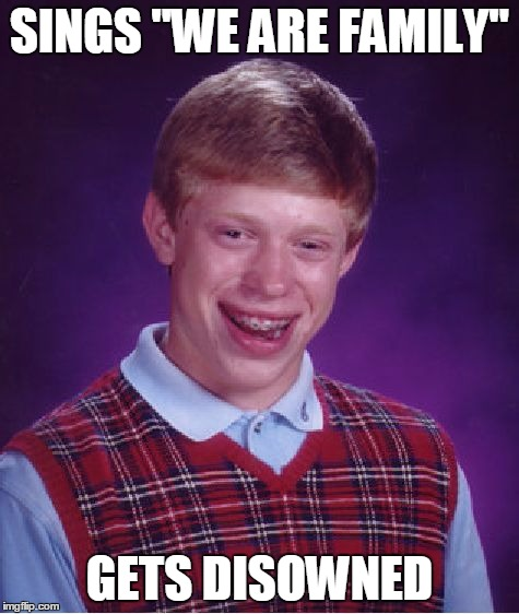"Bad Luck Brian Meme | SINGS ""WE ARE FAMILY"" GETS DISOWNED 