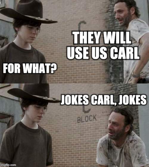 Rick and Carl Meme | THEY WILL USE US CARL FOR WHAT? JOKES CARL, JOKES | image tagged in memes,rick and carl | made w/ Imgflip meme maker