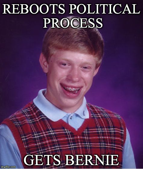 Bad Luck Brian Meme | REBOOTS POLITICAL PROCESS GETS BERNIE | image tagged in memes,bad luck brian | made w/ Imgflip meme maker
