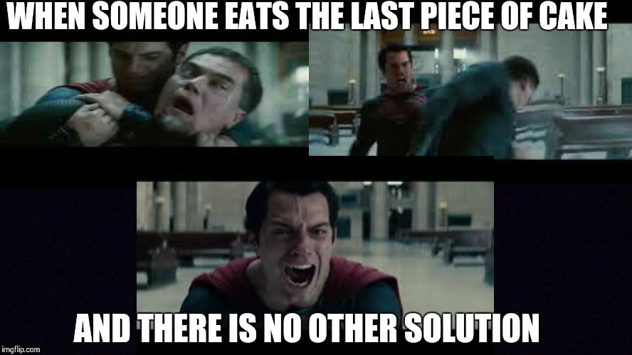 NOT THE LAST PIECE! | WHEN SOMEONE EATS THE LAST PIECE OF CAKE AND THERE IS NO OTHER SOLUTION | image tagged in superheros,memes | made w/ Imgflip meme maker
