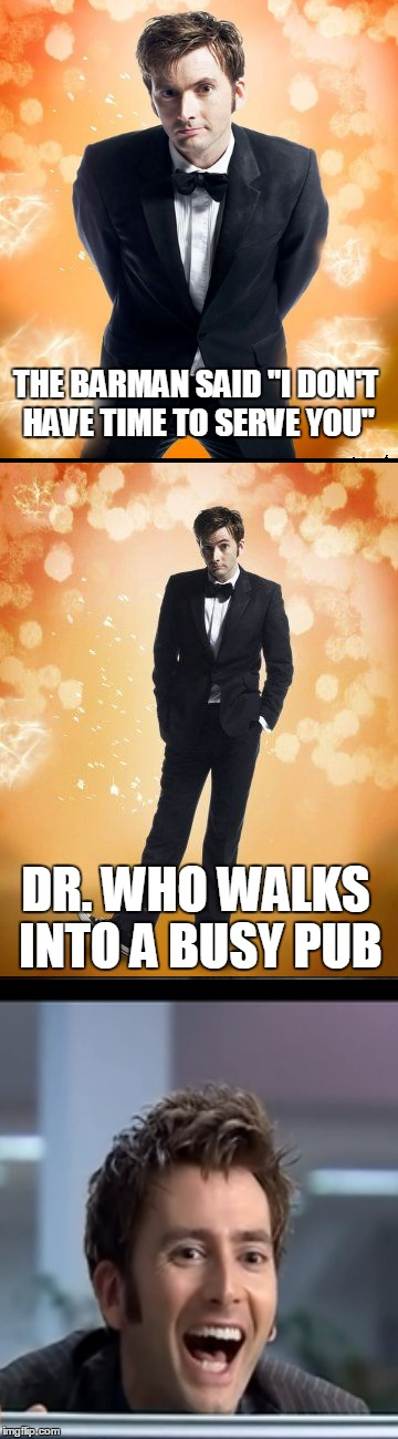 "THE BARMAN SAID ""I DON'T HAVE TIME TO SERVE YOU"" DR. WHO WALKS INTO A BUSY PUB 