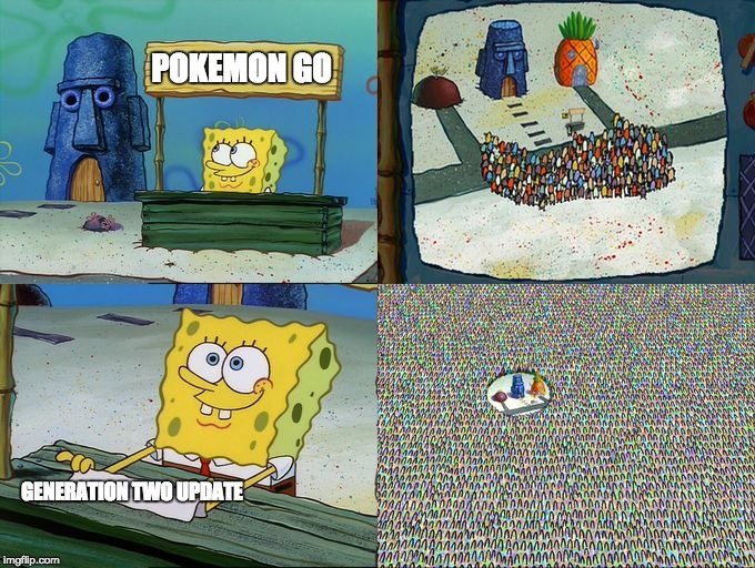 Pokemon Go Future Update | POKEMON GO GENERATION TWO UPDATE | image tagged in spongebob hype stand,pokemon go,pokemon,spongebob | made w/ Imgflip meme maker