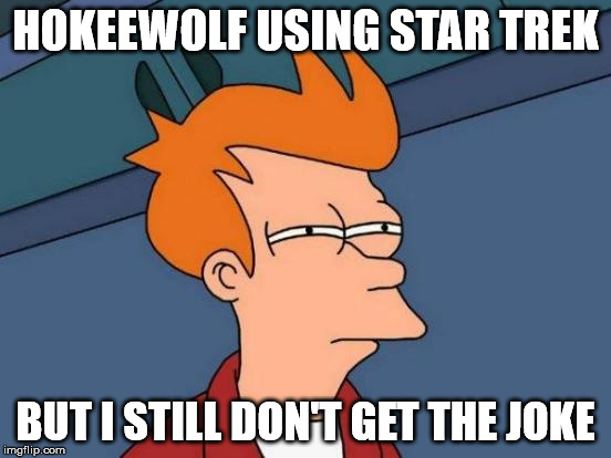 Futurama Fry Meme | HOKEEWOLF USING STAR TREK BUT I STILL DON'T GET THE JOKE | image tagged in memes,futurama fry | made w/ Imgflip meme maker