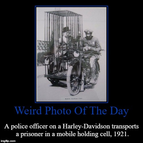 Must Of Been A Bumpy Ride To The Slammer | Weird Photo Of The Day | A police officer on a Harley-Davidson transports a prisoner in a mobile holding cell, 1921. | image tagged in funny,demotivationals,weird,photo of the day,harley davidson,holding cell | made w/ Imgflip demotivational maker