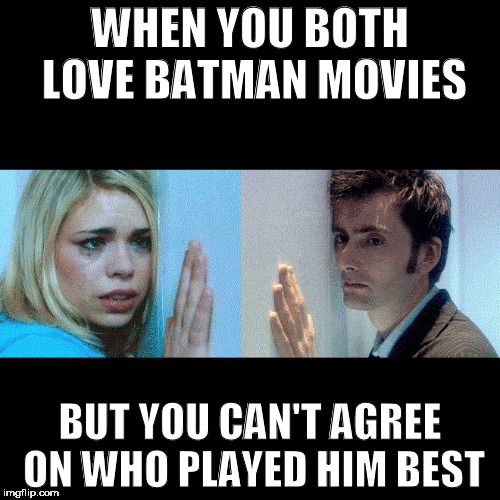 There Can Be Only One (Batman) | WHEN YOU BOTH LOVE BATMAN MOVIES BUT YOU CAN'T AGREE ON WHO PLAYED HIM BEST | image tagged in doctor who - the wall,batman,batman v superman,batman begins,ben affleck,tim burton | made w/ Imgflip meme maker