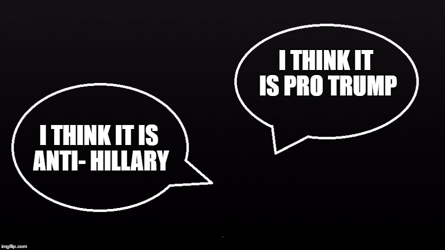 I THINK IT IS PRO TRUMP I THINK IT IS ANTI- HILLARY | made w/ Imgflip meme maker