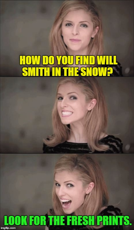 Bad Pun Anna Kendrick |  HOW DO YOU FIND WILL SMITH IN THE SNOW? LOOK FOR THE FRESH PRINTS. | image tagged in memes,bad pun anna kendrick,puns,funny,will smith | made w/ Imgflip meme maker