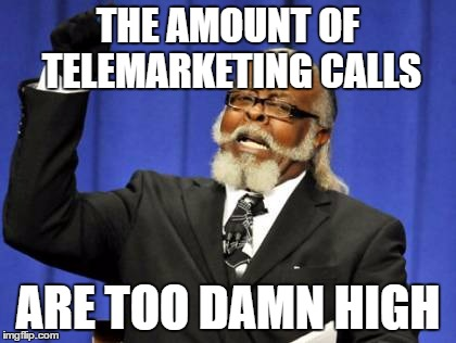 Too Damn High Meme | THE AMOUNT OF TELEMARKETING CALLS ARE TOO DAMN HIGH | image tagged in memes,too damn high | made w/ Imgflip meme maker
