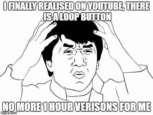 I Never Knew | I FINALLY REALISED ON YOUTUBE, THERE IS A LOOP BUTTON NO MORE 1 HOUR VERISONS FOR ME | image tagged in memes,jackie chan wtf,youtube,loop,funny,finally | made w/ Imgflip meme maker