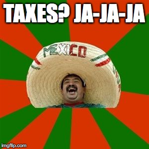 TAXES? JA-JA-JA | made w/ Imgflip meme maker