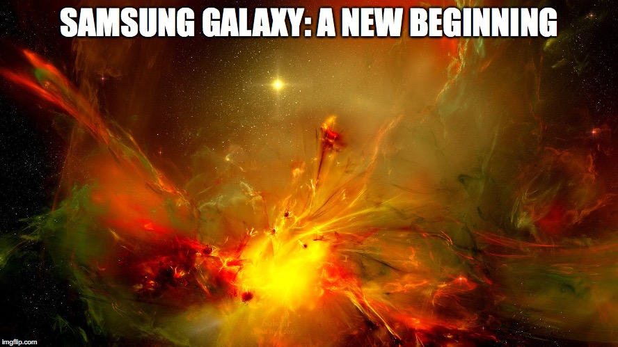 SAMSUNG GALAXY: A NEW BEGINNING | made w/ Imgflip meme maker