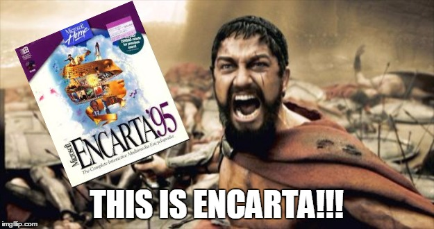 THIS IS ENCARTA!!! | image tagged in sparta,90s,studying | made w/ Imgflip meme maker