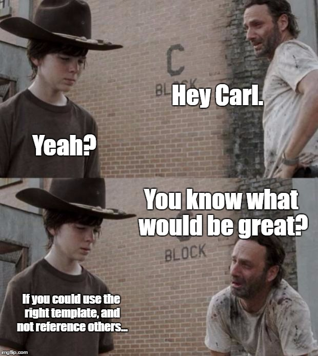 Rick and Carl Meme | Hey Carl. Yeah? You know what would be great? If you could use the right template, and not reference others... | image tagged in memes,rick and carl | made w/ Imgflip meme maker