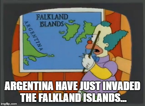 ARGENTINA HAVE JUST INVADED THE FALKLAND ISLANDS... | made w/ Imgflip meme maker