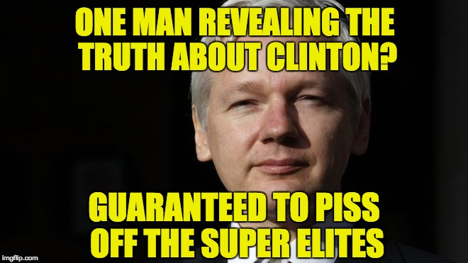 Why the mainstream media blackout of Wikileaks revelations? Because she is their preferred candidate. | ONE MAN REVEALING THE TRUTH ABOUT CLINTON? GUARANTEED TO PISS OFF THE SUPER ELITES | image tagged in julian assange,wikileaks,truth,clinton | made w/ Imgflip meme maker