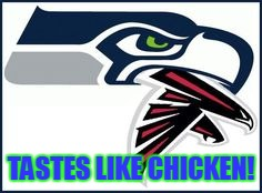 Seahawks Week 6 |  TASTES LIKE CHICKEN! | image tagged in falcons,seattle seahawks | made w/ Imgflip meme maker