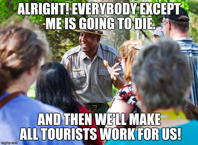 ALRIGHT! EVERYBODY EXCEPT ME IS GOING TO DIE. AND THEN WE'LL MAKE ALL TOURISTS WORK FOR US! | image tagged in jamestown | made w/ Imgflip meme maker