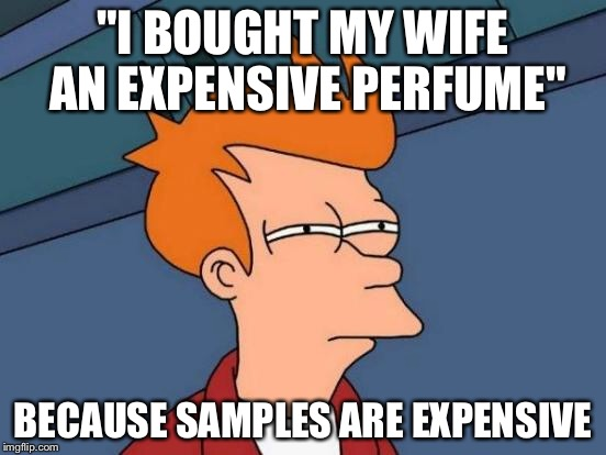 "Futurama Fry Meme | ""I BOUGHT MY WIFE AN EXPENSIVE PERFUME"" BECAUSE SAMPLES ARE EXPENSIVE 