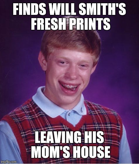 Bad Luck Brian Meme | FINDS WILL SMITH'S FRESH PRINTS LEAVING HIS MOM'S HOUSE | image tagged in memes,bad luck brian | made w/ Imgflip meme maker