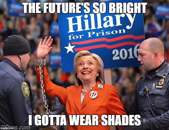 The future so bright  |  THE FUTURE'S SO BRIGHT; I GOTTA WEAR SHADES | image tagged in the future so bright,memes,hillary clinton 2016,hillary for prison,donald trump,sexy | made w/ Imgflip meme maker