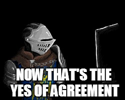 NOW THAT'S THE YES OF AGREEMENT | made w/ Imgflip meme maker