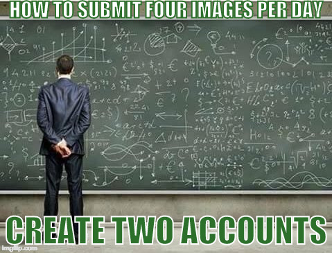 When you're trying to figure out | HOW TO SUBMIT FOUR IMAGES PER DAY CREATE TWO ACCOUNTS | image tagged in when you're trying to figure out | made w/ Imgflip meme maker