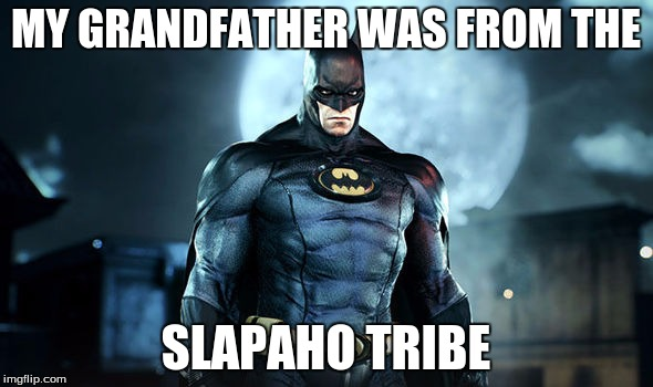 MY GRANDFATHER WAS FROM THE SLAPAHO TRIBE | made w/ Imgflip meme maker
