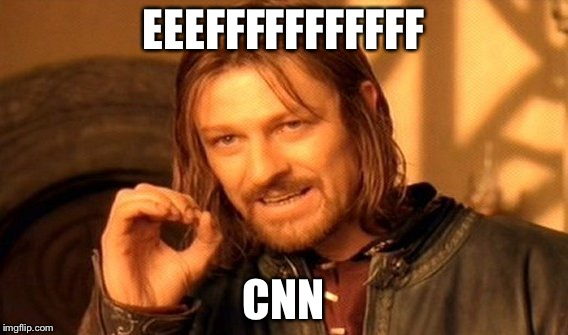 One Does Not Simply Meme | EEEFFFFFFFFFFF CNN | image tagged in memes,one does not simply | made w/ Imgflip meme maker