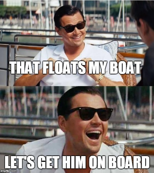 THAT FLOATS MY BOAT LET'S GET HIM ON BOARD | made w/ Imgflip meme maker