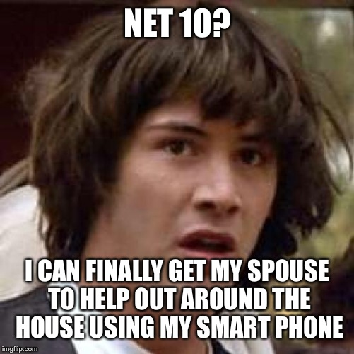 Conspiracy Keanu Meme | NET 10? I CAN FINALLY GET MY SPOUSE TO HELP OUT AROUND THE HOUSE USING MY SMART PHONE | image tagged in memes,conspiracy keanu | made w/ Imgflip meme maker