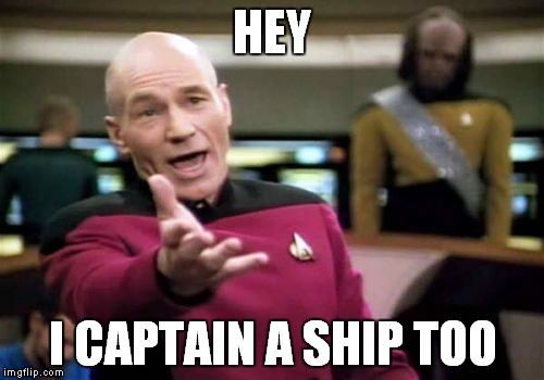 Picard Wtf Meme | HEY I CAPTAIN A SHIP TOO | image tagged in memes,picard wtf | made w/ Imgflip meme maker