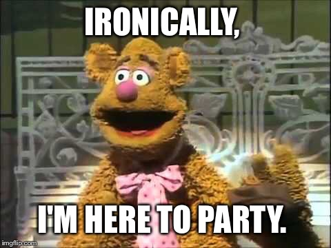 IRONICALLY, I'M HERE TO PARTY. | made w/ Imgflip meme maker