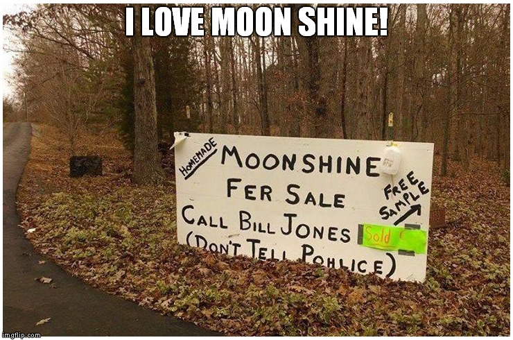 I LOVE MOON SHINE! | made w/ Imgflip meme maker
