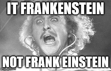 IT FRANKENSTEIN NOT FRANK EINSTEIN | made w/ Imgflip meme maker
