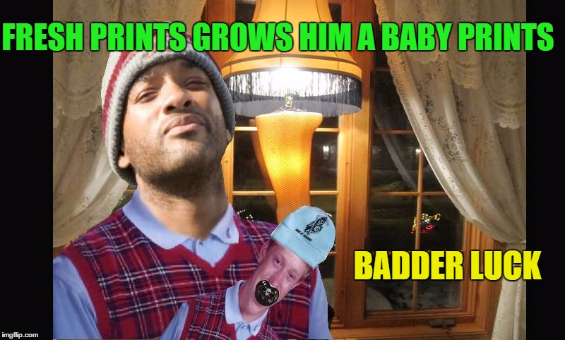BADDER LUCK FRESH PRINTS GROWS HIM A BABY PRINTS | made w/ Imgflip meme maker