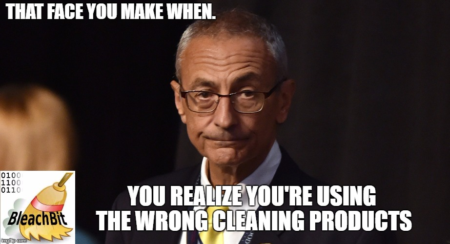Poor John Podesta. The Software Is Free You Dumb Cunt. | THAT FACE YOU MAKE WHEN. YOU REALIZE YOU'RE USING THE WRONG CLEANING PRODUCTS | image tagged in what a twat | made w/ Imgflip meme maker