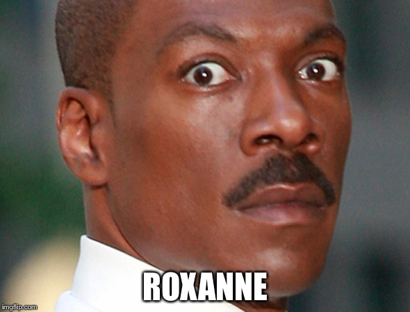 ROXANNE | made w/ Imgflip meme maker
