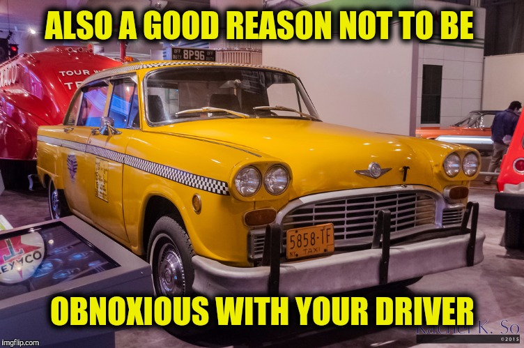 ALSO A GOOD REASON NOT TO BE OBNOXIOUS WITH YOUR DRIVER | made w/ Imgflip meme maker