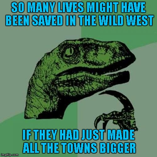 """This town ain't big enough for the two of us...""  Credit to satyricon for inspiring this one. 