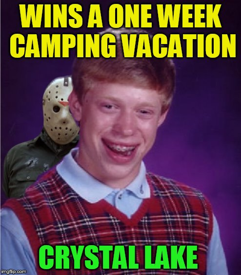 Bad Luck Brian | WINS A ONE WEEK CAMPING VACATION CRYSTAL LAKE | image tagged in bad luck brian,crystal lake,friday the 13th,funny meme,vacation,camping | made w/ Imgflip meme maker