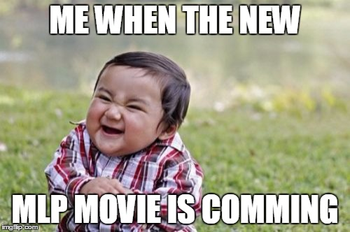 Evil Toddler Meme | ME WHEN THE NEW MLP MOVIE IS COMMING | image tagged in memes,evil toddler | made w/ Imgflip meme maker