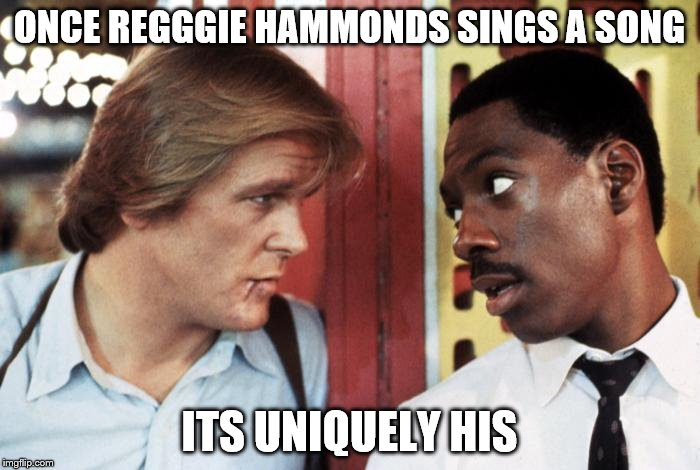ONCE REGGGIE HAMMONDS SINGS A SONG ITS UNIQUELY HIS | made w/ Imgflip meme maker