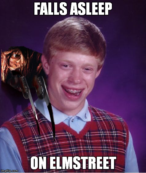 9.. 10.. never sleep again | FALLS ASLEEP ON ELMSTREET | image tagged in bad luck brian,freddy krueger,sweet dreams | made w/ Imgflip meme maker