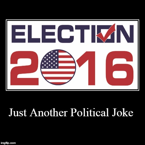 Not Funny? | Just Another Political Joke | | image tagged in funny,demotivationals,2016 election,presidential election,hillary clinton,donald trump | made w/ Imgflip demotivational maker