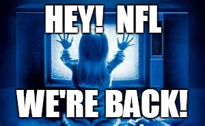 Poltergeist | HEY!  NFL WE'RE BACK! | image tagged in poltergeist | made w/ Imgflip meme maker