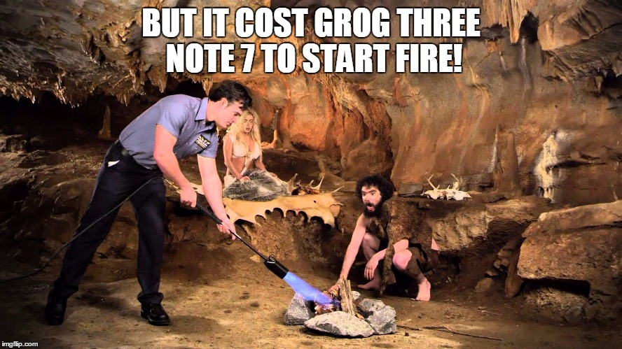BUT IT COST GROG THREE NOTE 7 TO START FIRE! | made w/ Imgflip meme maker