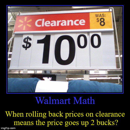 Rolling Back Prices, Up!? | Walmart Math | When rolling back prices on clearance means the price goes up 2 bucks? | image tagged in funny,demotivationals,walmart,roll back prices,clearance,bread crumbs | made w/ Imgflip demotivational maker