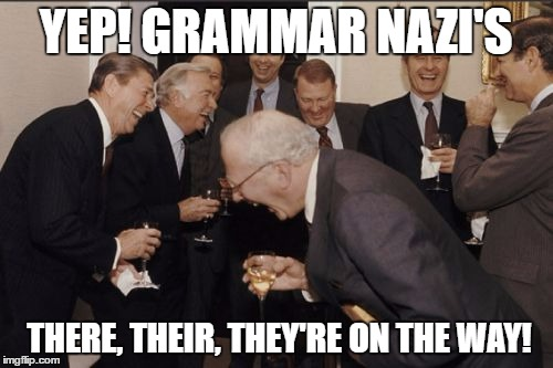 Laughing Men In Suits Meme | YEP! GRAMMAR NAZI'S THERE, THEIR, THEY'RE ON THE WAY! | image tagged in memes,laughing men in suits | made w/ Imgflip meme maker