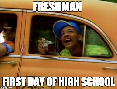 will smith |  FRESHMAN; FIRST DAY OF HIGH SCHOOL | image tagged in will smith | made w/ Imgflip meme maker