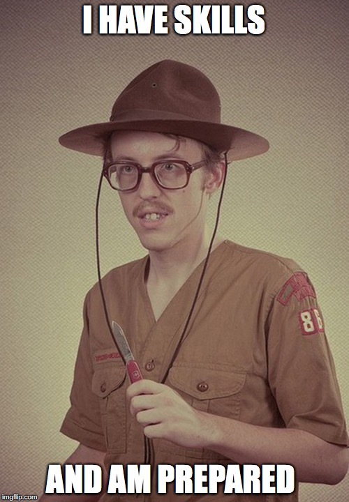 boy scout  | I HAVE SKILLS AND AM PREPARED | image tagged in boy scout | made w/ Imgflip meme maker
